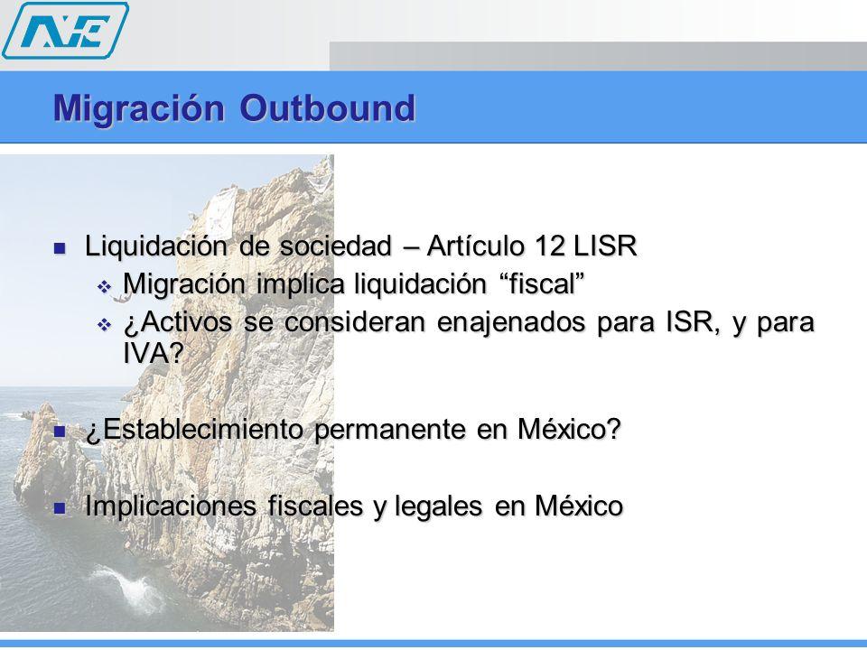 Migración Outbound Liquidación de sociedad – Artículo 12 LISR Liquidación de sociedad – Artículo 12 LISR Migración implica liquidación fiscal Migració