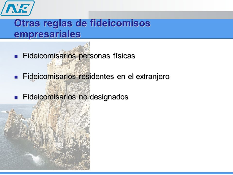 Otras reglas de fideicomisos empresariales Fideicomisarios personas físicas Fideicomisarios personas físicas Fideicomisarios residentes en el extranje