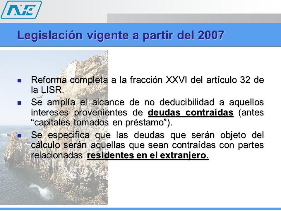 Legislación vigente a partir del 2007 Reforma completa a la fracción XXVI del artículo 32 de la LISR. Reforma completa a la fracción XXVI del artículo