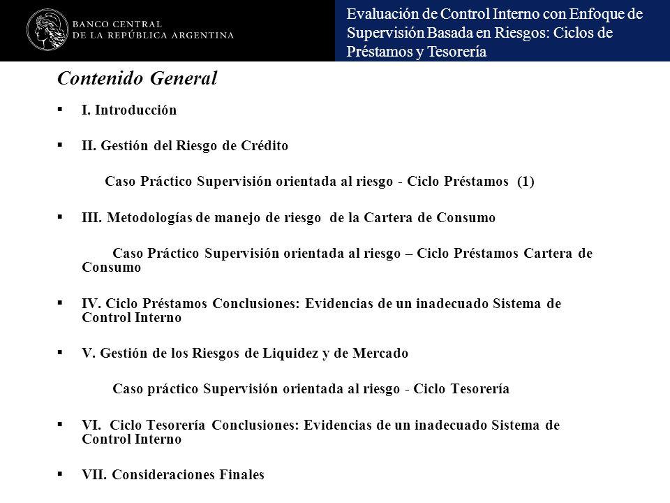 Evaluación de Control Interno con Enfoque de Supervisión Basada en Riesgos: Ciclos de Préstamos y Tesorería Contenido General I. Introducción II. Gest