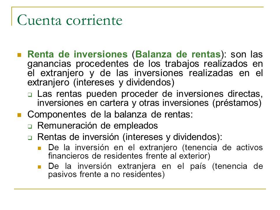 Cuenta corriente Renta de inversiones (Balanza de rentas): son las ganancias procedentes de los trabajos realizados en el extranjero y de las inversio