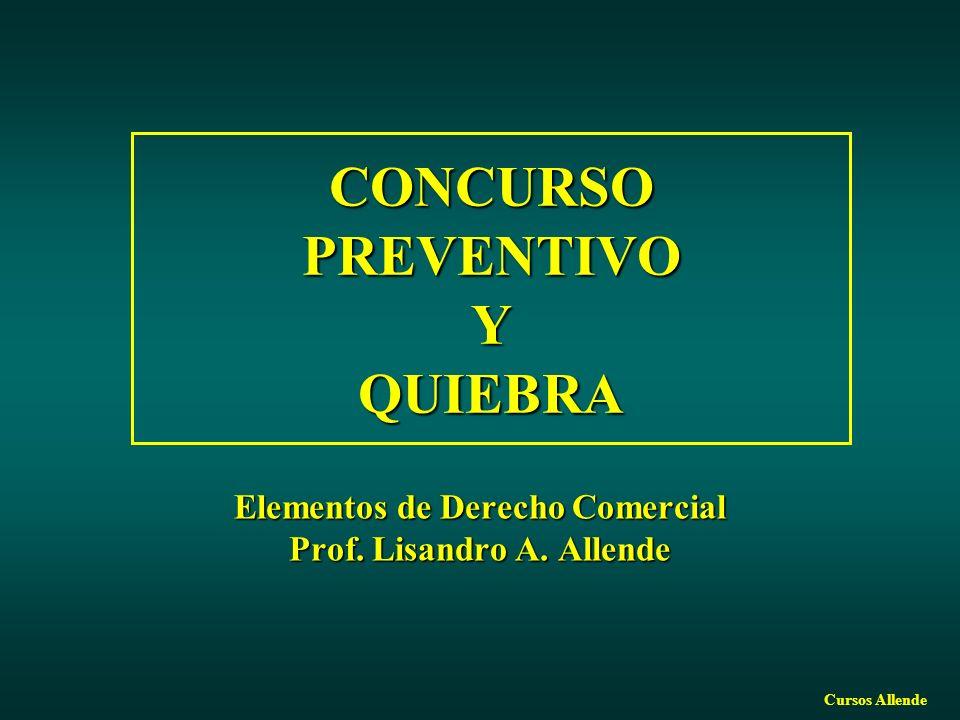 Cursos Allende CONCURSO PREVENTIVO Y QUIEBRA Elementos de Derecho Comercial Prof.