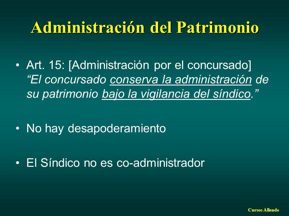 Cursos Allende Administración del Patrimonio Art. 15: [Administración por el concursado] El concursado conserva la administración de su patrimonio baj