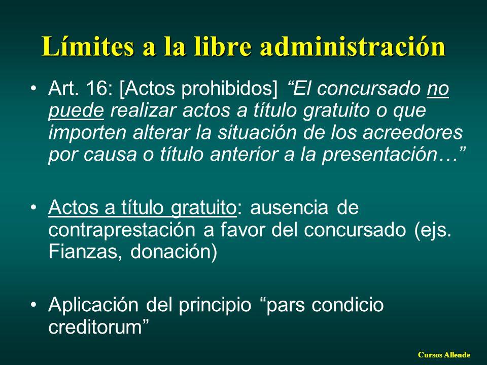Cursos Allende Límites a la libre administración Art. 16: [Actos prohibidos] El concursado no puede realizar actos a título gratuito o que importen al