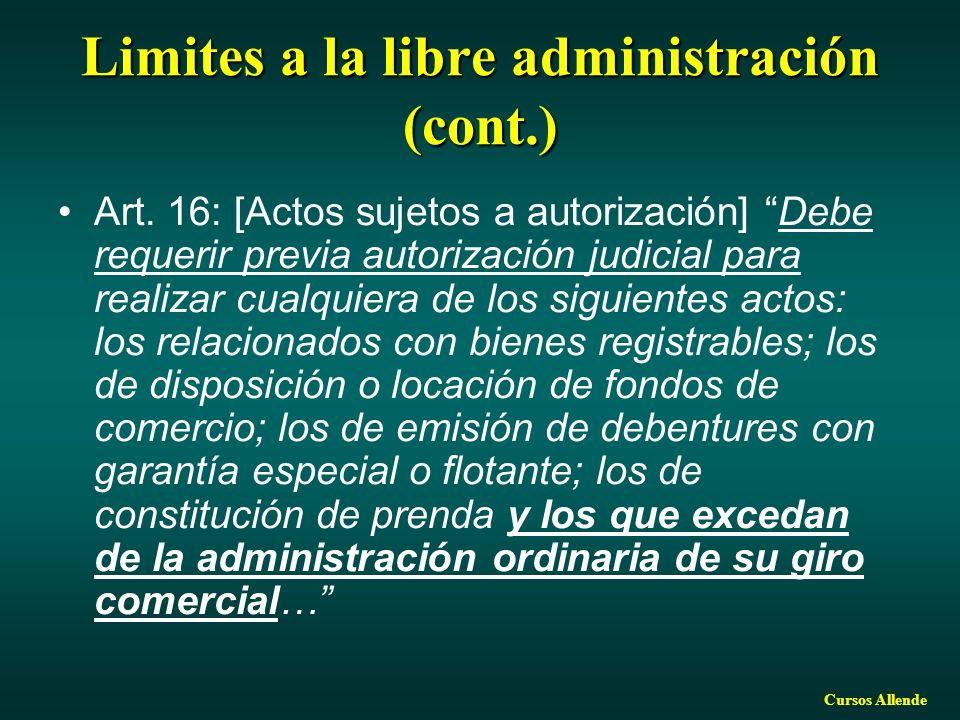 Cursos Allende Limites a la libre administración (cont.) Art. 16: [Actos sujetos a autorización] Debe requerir previa autorización judicial para reali