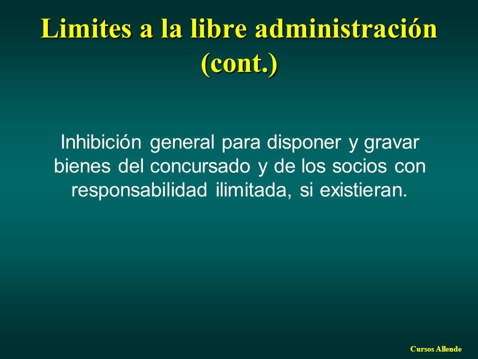 Cursos Allende Limites a la libre administración (cont.) Inhibición general para disponer y gravar bienes del concursado y de los socios con responsabilidad ilimitada, si existieran.