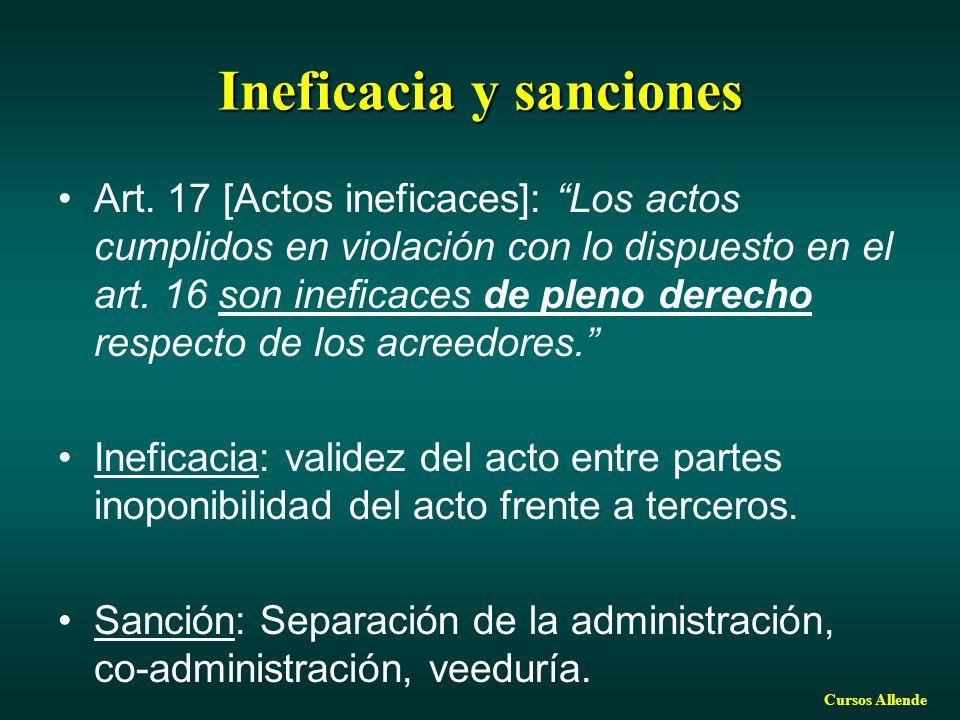Cursos Allende Ineficacia y sanciones Art. 17 [Actos ineficaces]: Los actos cumplidos en violación con lo dispuesto en el art. 16 son ineficaces de pl