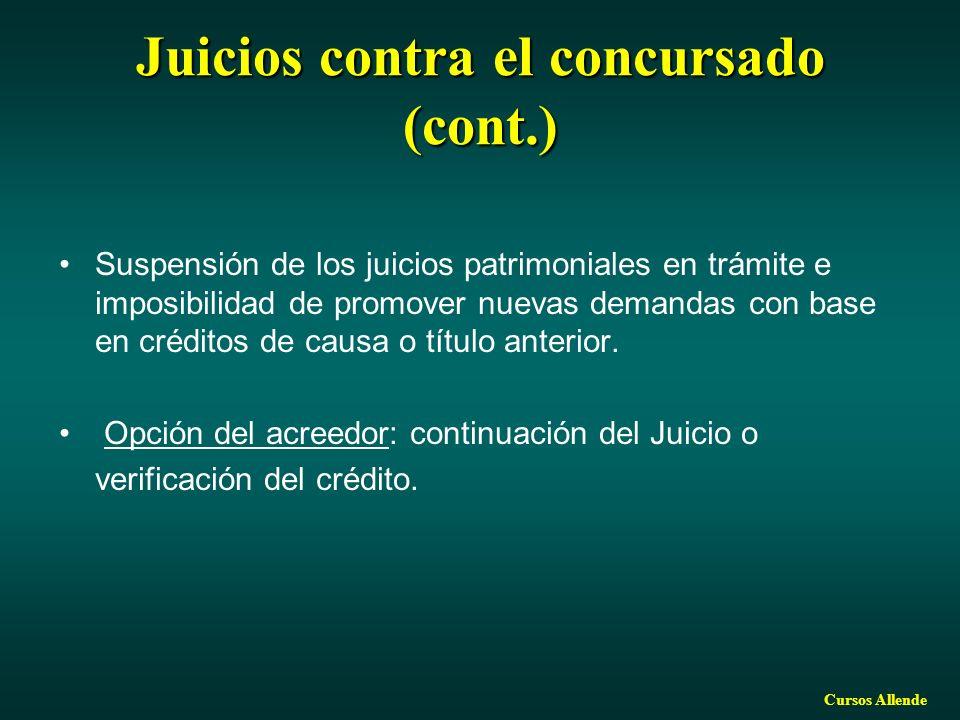 Cursos Allende Juicios contra el concursado (cont.) Suspensión de los juicios patrimoniales en trámite e imposibilidad de promover nuevas demandas con base en créditos de causa o título anterior.