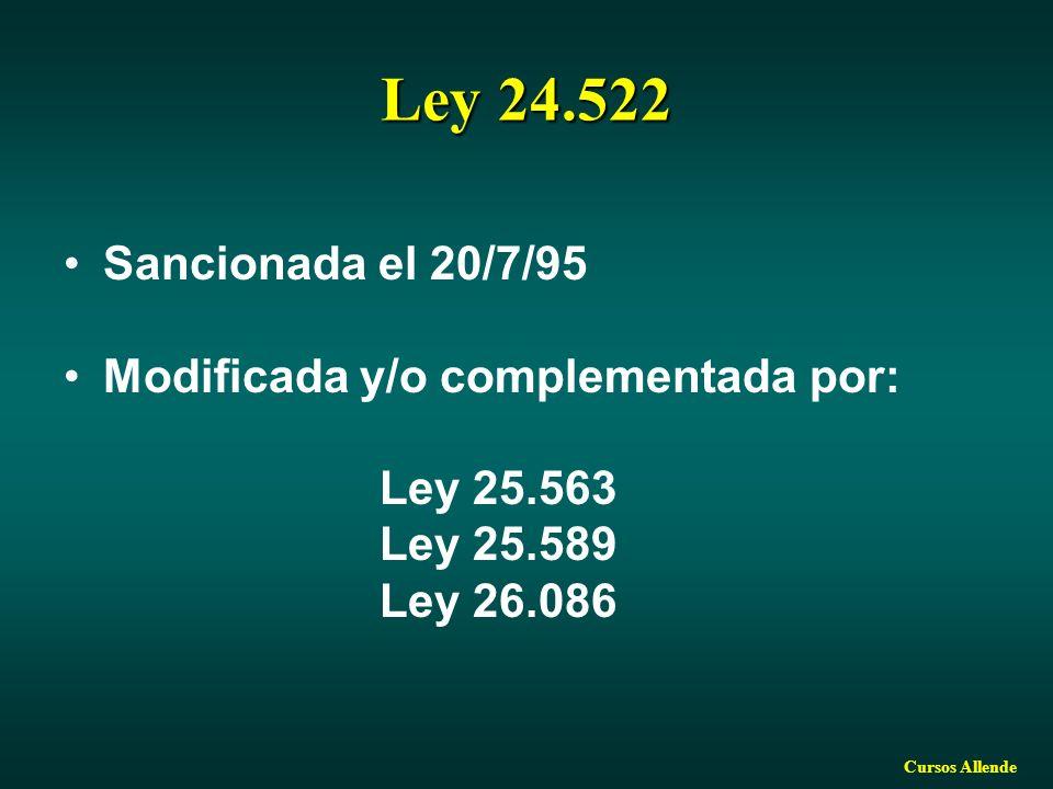 Cursos Allende Ley 24.522 Sancionada el 20/7/95 Modificada y/o complementada por: Ley 25.563 Ley 25.589 Ley 26.086