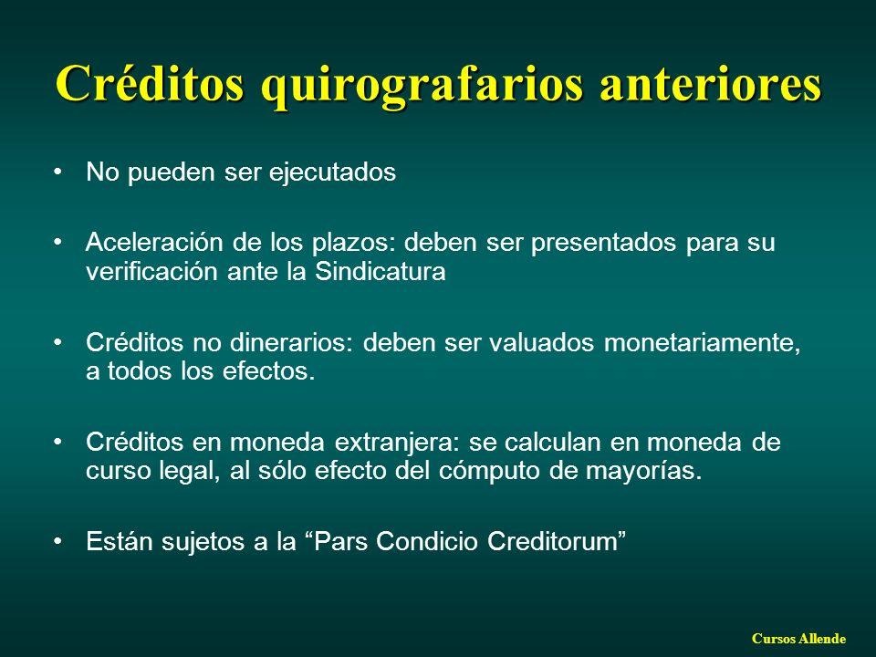 Cursos Allende Créditos quirografarios anteriores No pueden ser ejecutados Aceleración de los plazos: deben ser presentados para su verificación ante la Sindicatura Créditos no dinerarios: deben ser valuados monetariamente, a todos los efectos.