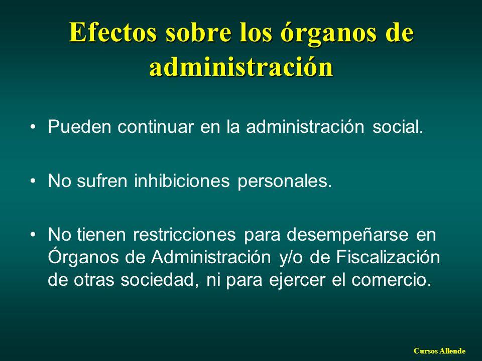 Cursos Allende Efectos sobre los órganos de administración Pueden continuar en la administración social. No sufren inhibiciones personales. No tienen