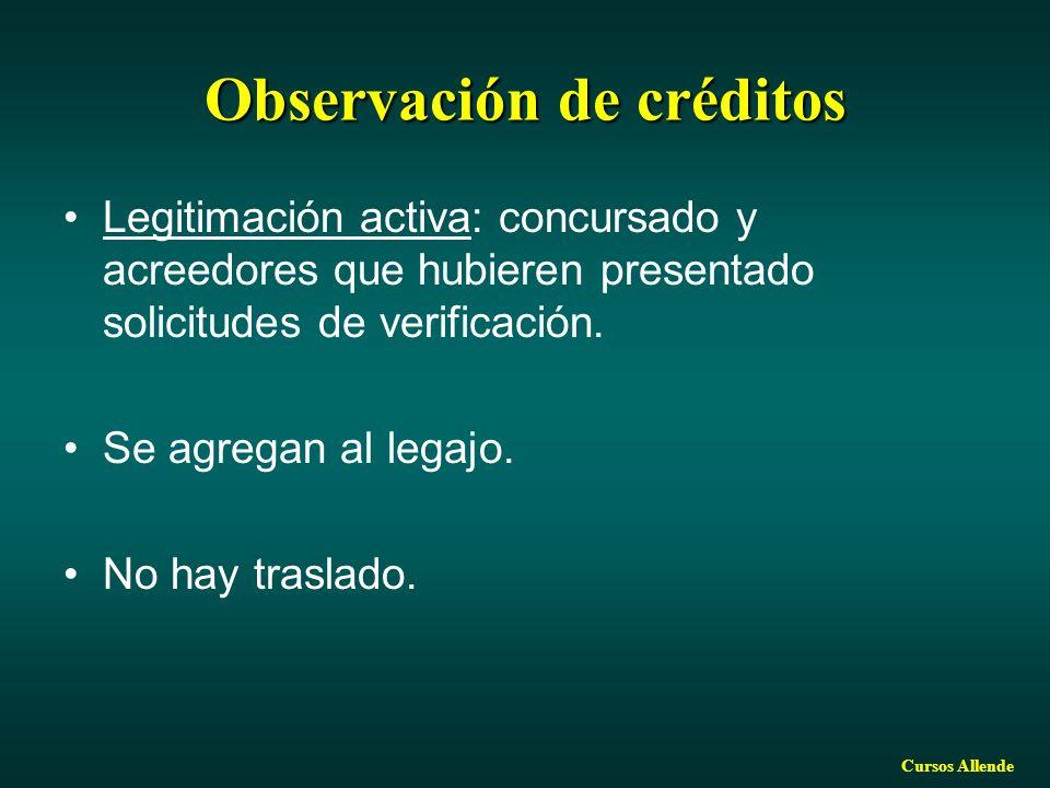 Cursos Allende Observación de créditos Legitimación activa: concursado y acreedores que hubieren presentado solicitudes de verificación. Se agregan al