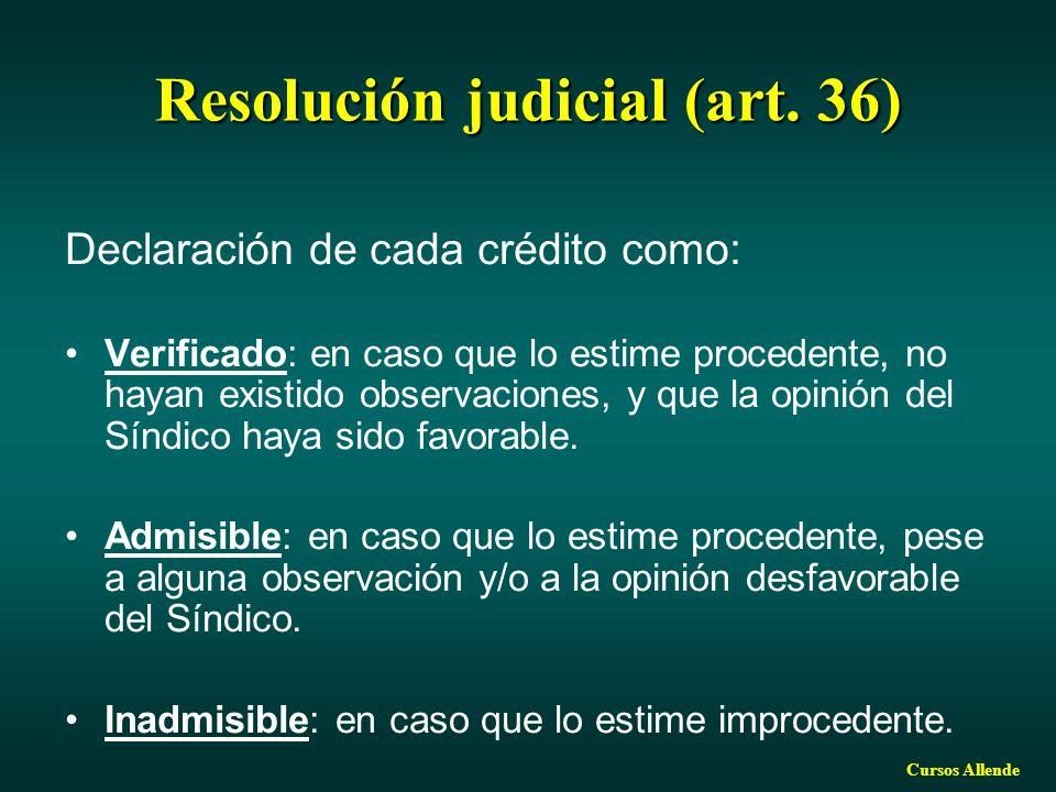 Cursos Allende Resolución judicial (art. 36) Declaración de cada crédito como: Verificado: en caso que lo estime procedente, no hayan existido observa