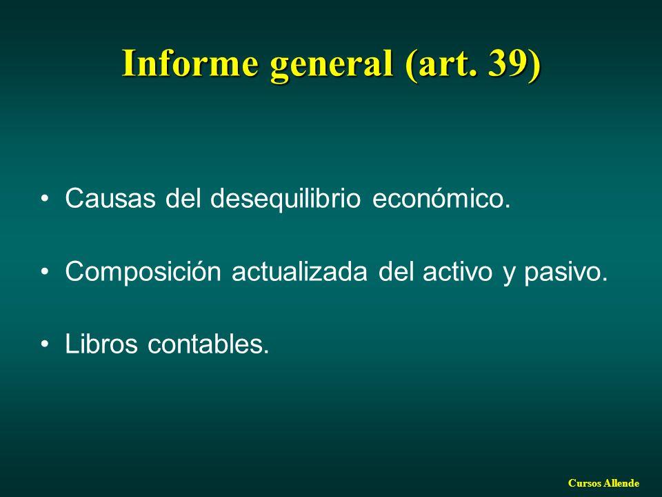 Cursos Allende Informe general (art. 39) Causas del desequilibrio económico. Composición actualizada del activo y pasivo. Libros contables.