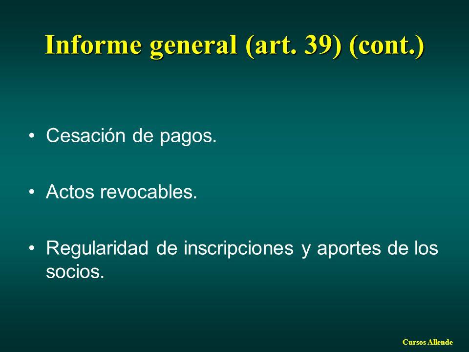 Cursos Allende Informe general (art. 39) (cont.) Cesación de pagos. Actos revocables. Regularidad de inscripciones y aportes de los socios.