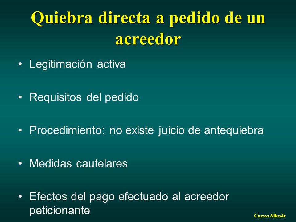 Cursos Allende Quiebra directa a pedido de un acreedor Legitimación activa Requisitos del pedido Procedimiento: no existe juicio de antequiebra Medidas cautelares Efectos del pago efectuado al acreedor peticionante