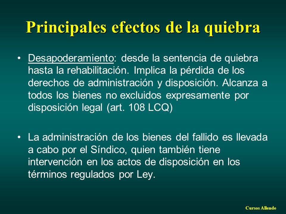 Cursos Allende Principales efectos de la quiebra Desapoderamiento: desde la sentencia de quiebra hasta la rehabilitación. Implica la pérdida de los de