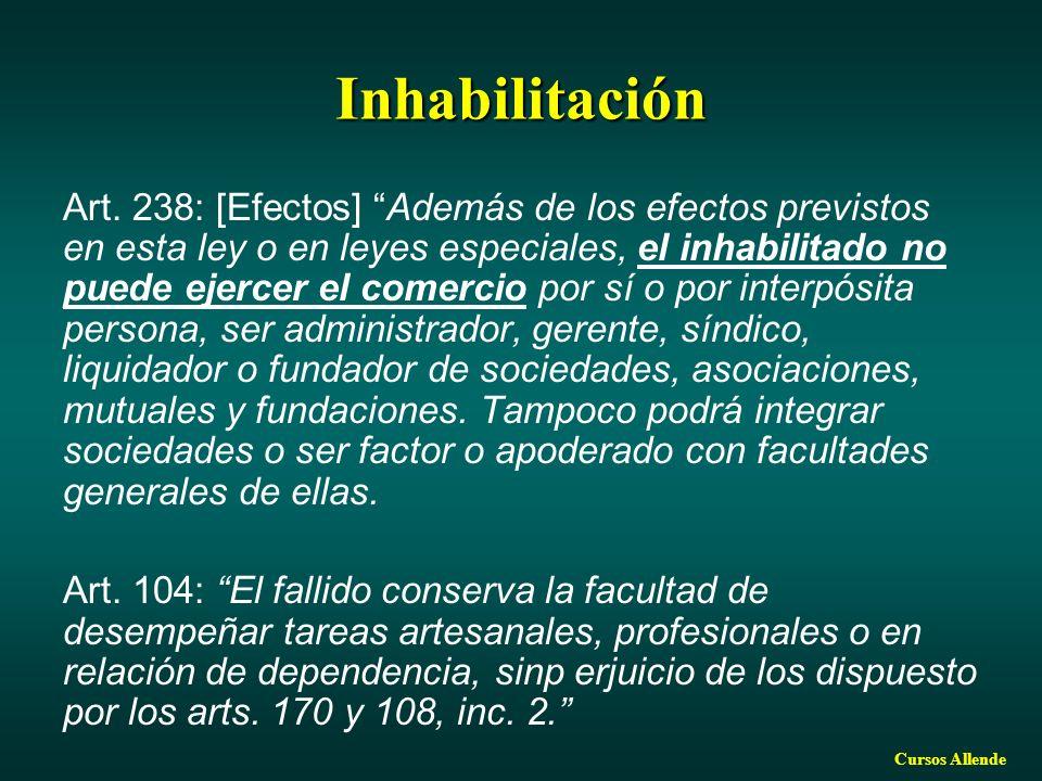 Cursos Allende Inhabilitación Art. 238: [Efectos] Además de los efectos previstos en esta ley o en leyes especiales, el inhabilitado no puede ejercer