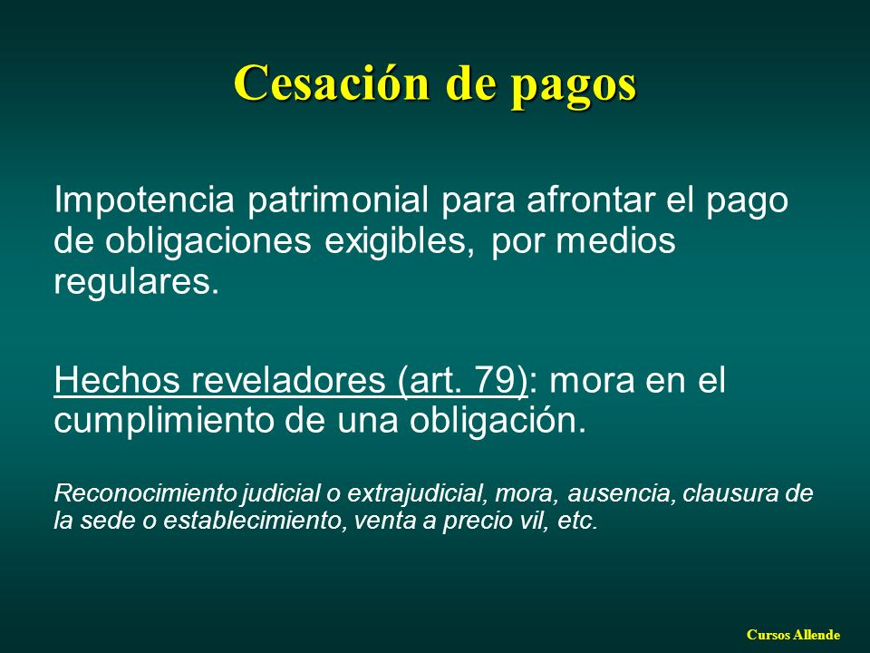 Cursos Allende Cesación de pagos Impotencia patrimonial para afrontar el pago de obligaciones exigibles, por medios regulares. Hechos reveladores (art