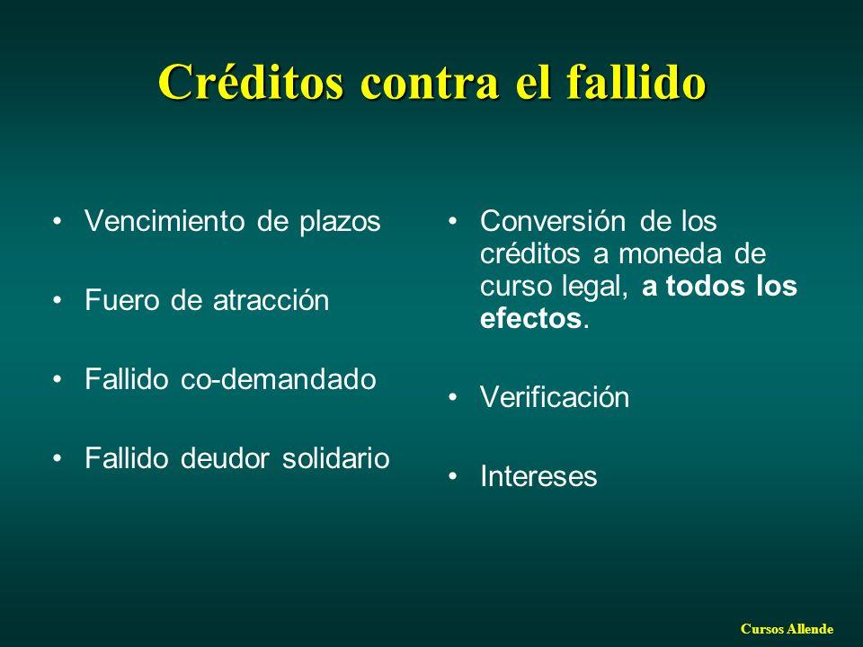 Cursos Allende Créditos contra el fallido Vencimiento de plazos Fuero de atracción Fallido co-demandado Fallido deudor solidario Conversión de los créditos a moneda de curso legal, a todos los efectos.