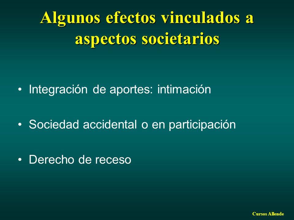 Cursos Allende Algunos efectos vinculados a aspectos societarios Integración de aportes: intimación Sociedad accidental o en participación Derecho de receso