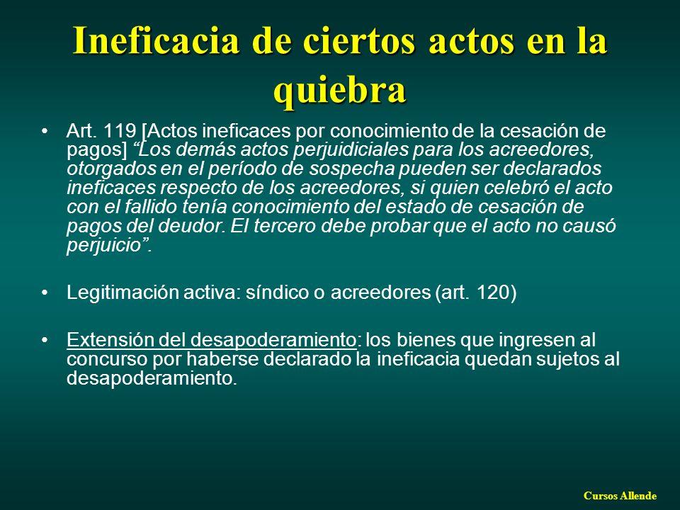 Cursos Allende Ineficacia de ciertos actos en la quiebra Art. 119 [Actos ineficaces por conocimiento de la cesación de pagos] Los demás actos perjuidi