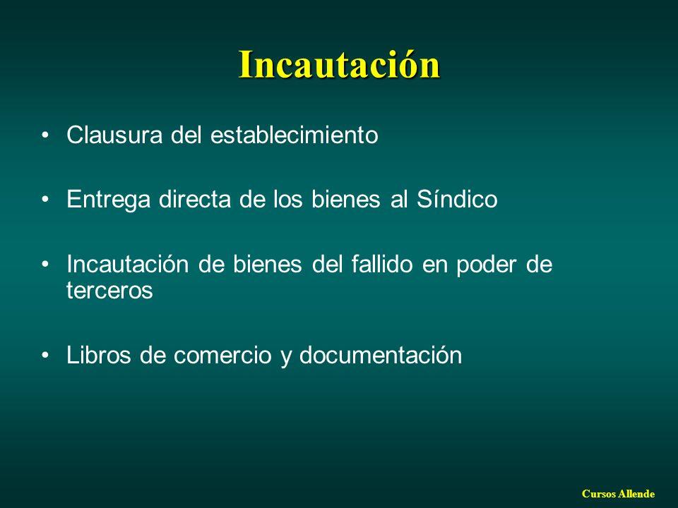 Cursos Allende Incautación Clausura del establecimiento Entrega directa de los bienes al Síndico Incautación de bienes del fallido en poder de terceros Libros de comercio y documentación
