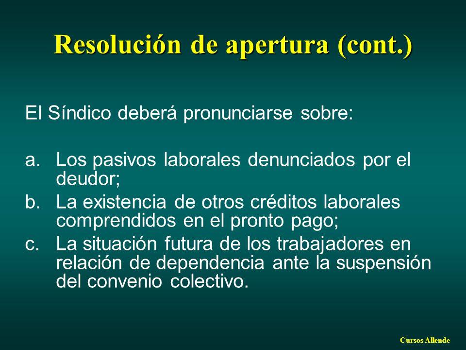 Cursos Allende Resolución de apertura (cont.) El Síndico deberá pronunciarse sobre: a.Los pasivos laborales denunciados por el deudor; b.La existencia