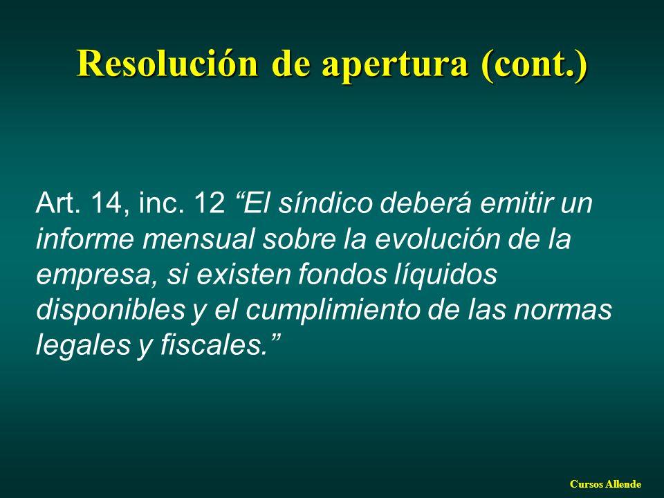 Cursos Allende Resolución de apertura (cont.) Art. 14, inc. 12 El síndico deberá emitir un informe mensual sobre la evolución de la empresa, si existe