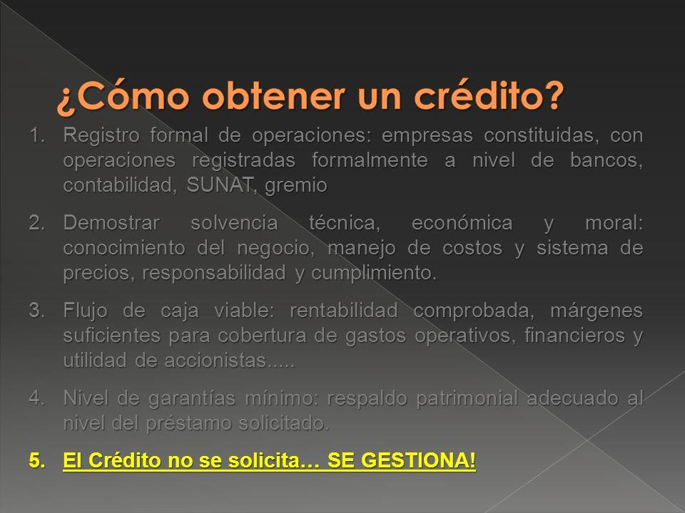 1.Registro formal de operaciones: empresas constituidas, con operaciones registradas formalmente a nivel de bancos, contabilidad, SUNAT, gremio 2.Demo