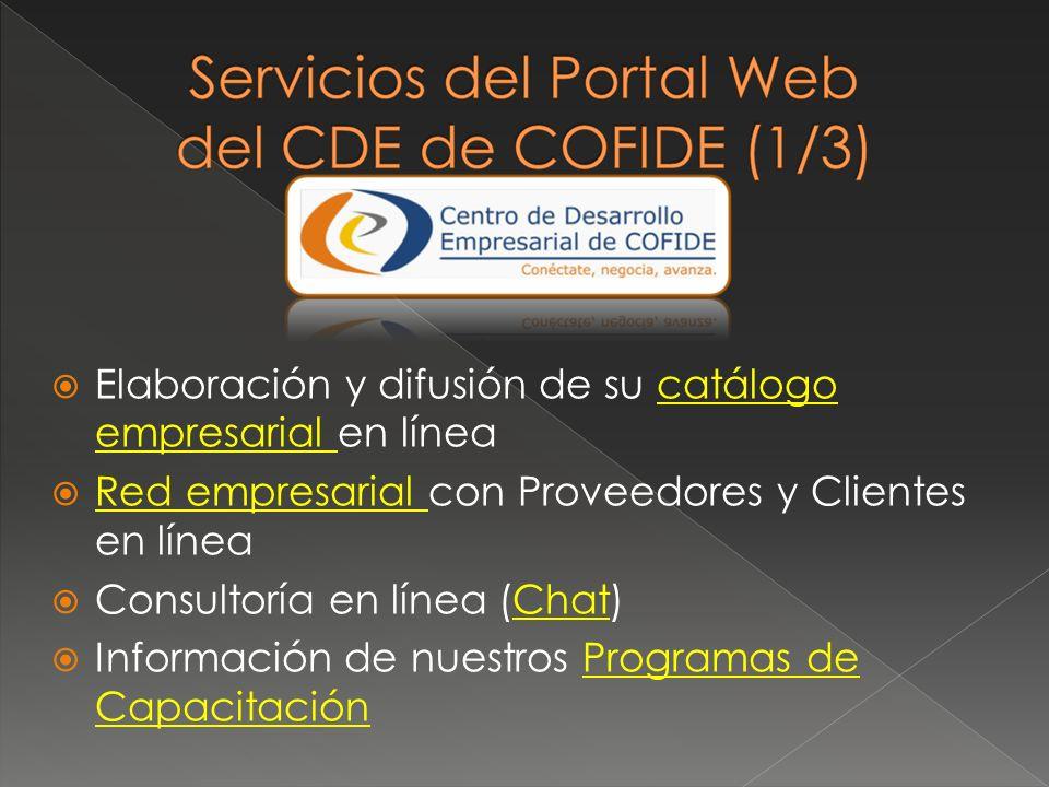 Elaboración y difusión de su catálogo empresarial en línea Red empresarial con Proveedores y Clientes en línea Consultoría en línea (Chat) Información