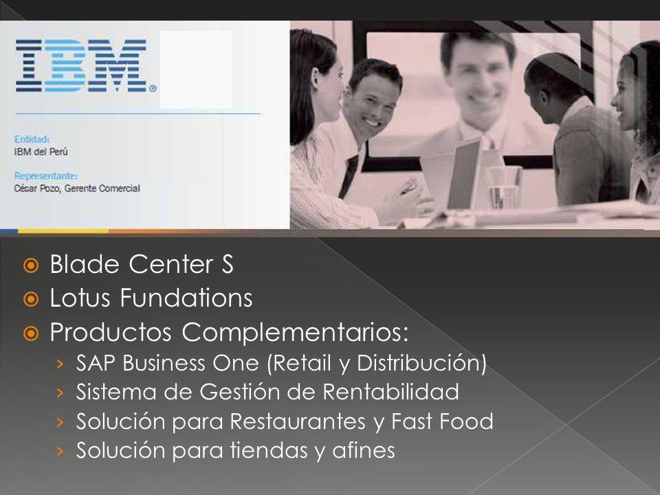 Blade Center S Lotus Fundations Productos Complementarios: SAP Business One (Retail y Distribución) Sistema de Gestión de Rentabilidad Solución para Restaurantes y Fast Food Solución para tiendas y afines