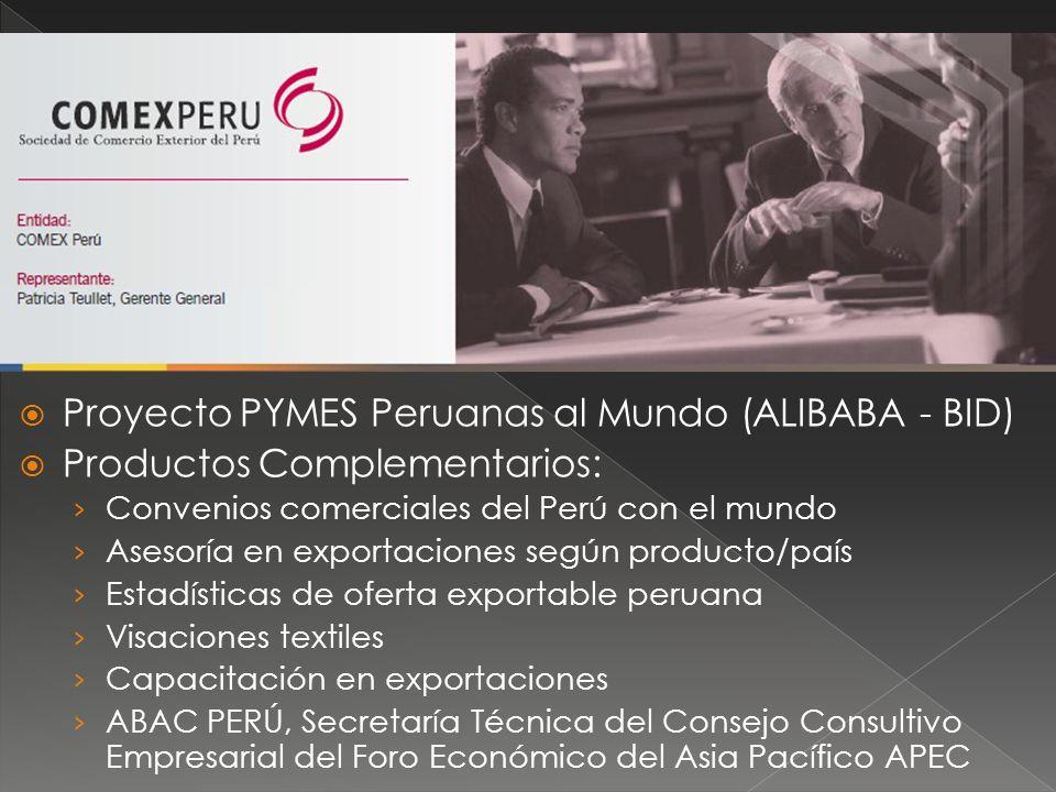 Proyecto PYMES Peruanas al Mundo (ALIBABA - BID) Productos Complementarios: Convenios comerciales del Perú con el mundo Asesoría en exportaciones segú