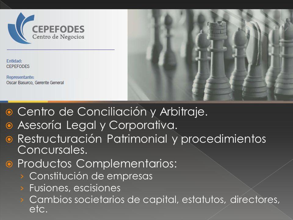 Centro de Conciliación y Arbitraje. Asesoría Legal y Corporativa. Restructuración Patrimonial y procedimientos Concursales. Productos Complementarios: