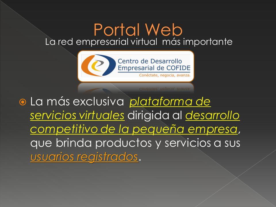 usuarios registrados La más exclusiva plataforma de servicios virtuales dirigida al desarrollo competitivo de la pequeña empresa, que brinda productos y servicios a sus usuarios registrados.