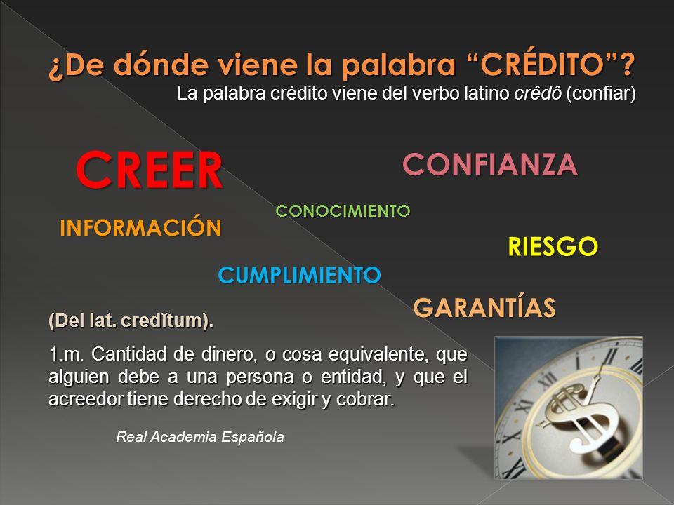 ¿De dónde viene la palabra CRÉDITO? La palabra crédito viene del verbo latino crêdô (confiar) CREER RIESGO INFORMACIÓN CONOCIMIENTO CONFIANZA GARANTÍA