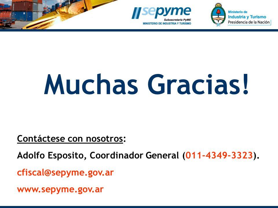 Muchas Gracias! Contáctese con nosotros: Adolfo Esposito, Coordinador General (011-4349-3323). cfiscal@sepyme.gov.ar www.sepyme.gov.ar