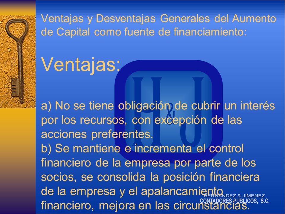 Ventajas y Desventajas Generales del Aumento de Capital como fuente de financiamiento: Ventajas: a) No se tiene obligación de cubrir un interés por los recursos, con excepción de las acciones preferentes.