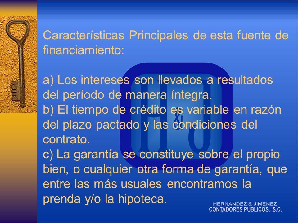 Características Principales de esta fuente de financiamiento: a) Los intereses son llevados a resultados del período de manera íntegra.