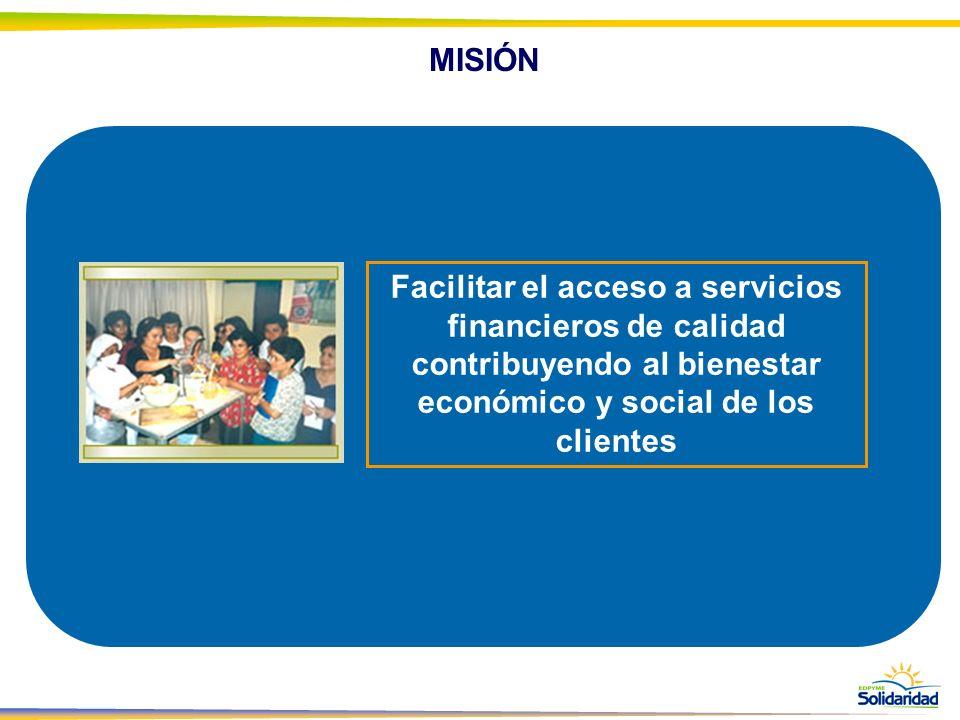 MISIÓN Facilitar el acceso a servicios financieros de calidad contribuyendo al bienestar económico y social de los clientes