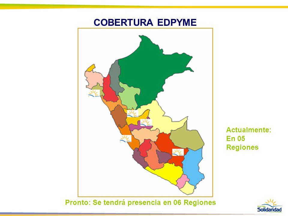 COBERTURA EDPYME Actualmente: En 05 Regiones Pronto: Se tendrá presencia en 06 Regiones