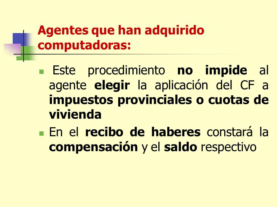 Agentes que han adquirido computadoras: Este procedimiento no impide al agente elegir la aplicación del CF a impuestos provinciales o cuotas de vivienda En el recibo de haberes constará la compensación y el saldo respectivo
