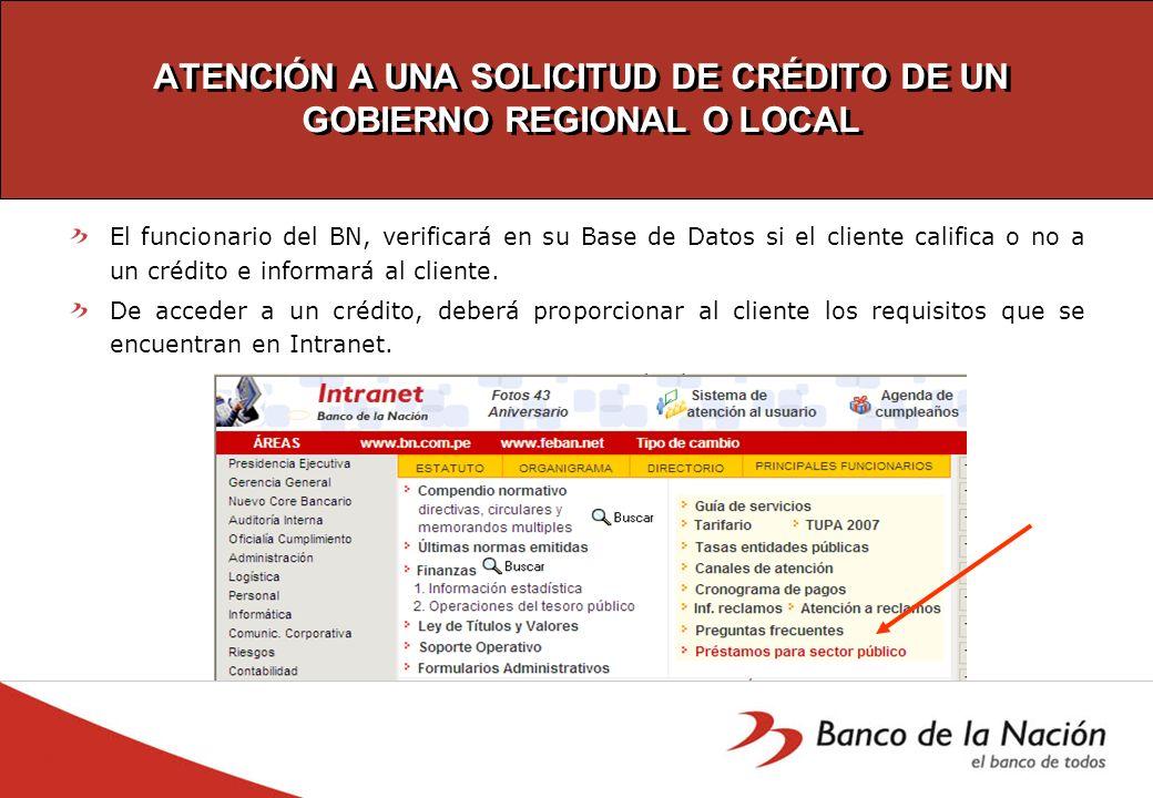 ATENCIÓN A UNA SOLICITUD DE CRÉDITO DE UN GOBIERNO REGIONAL O LOCAL El funcionario del BN, verificará en su Base de Datos si el cliente califica o no