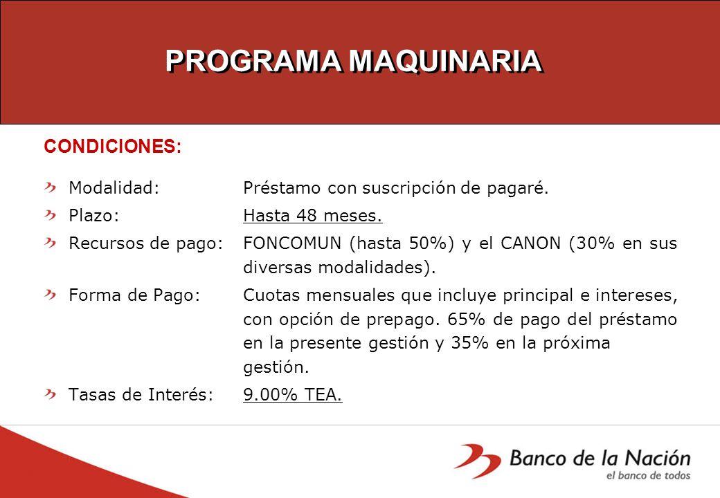 PROGRAMA MAQUINARIA CONDICIONES: Modalidad: Préstamo con suscripción de pagaré. Plazo: Hasta 48 meses. Recursos de pago: FONCOMUN (hasta 50%) y el CAN