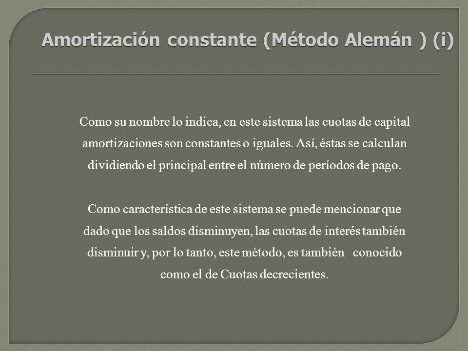 Como su nombre lo indica, en este sistema las cuotas de capital amortizaciones son constantes o iguales.
