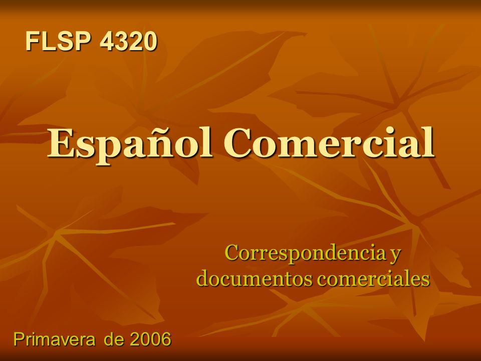 Español Comercial Correspondencia y documentos comerciales FLSP 4320 FLSP 4320 Primavera de 2006