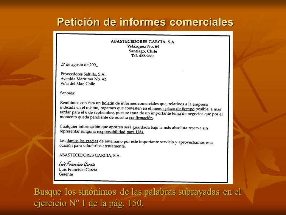 Petición de informes comerciales Busque los sinónimos de las palabras subrayadas en el ejercicio Nº 1 de la pág. 150.