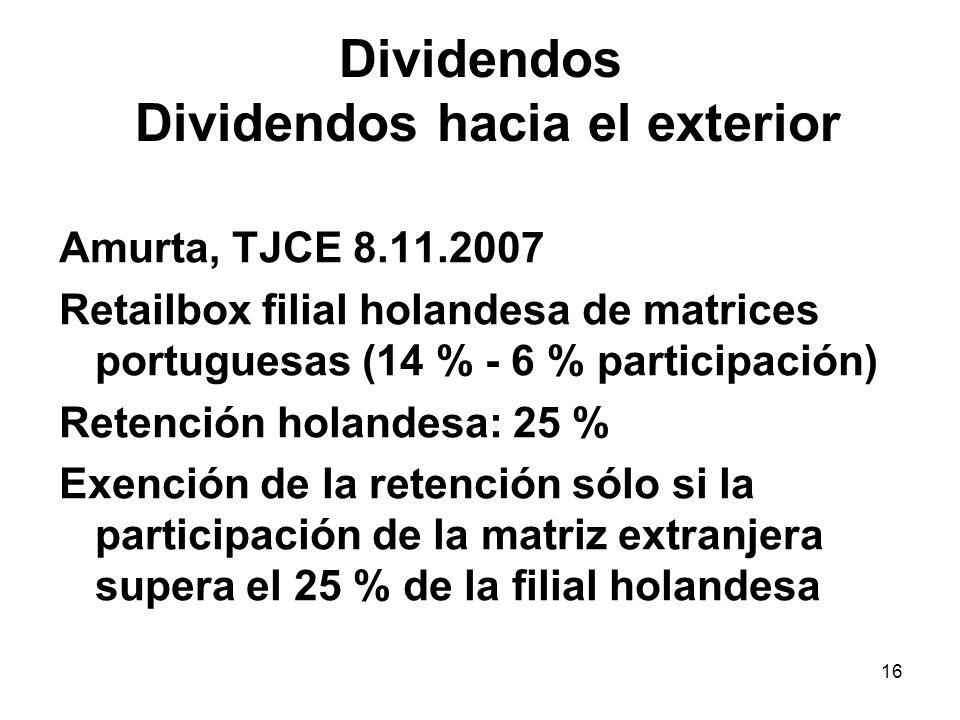 16 Dividendos Dividendos hacia el exterior Amurta, TJCE 8.11.2007 Retailbox filial holandesa de matrices portuguesas (14 % - 6 % participación) Retenc
