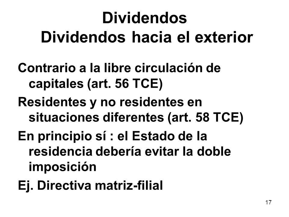 17 Dividendos Dividendos hacia el exterior Contrario a la libre circulación de capitales (art. 56 TCE) Residentes y no residentes en situaciones difer