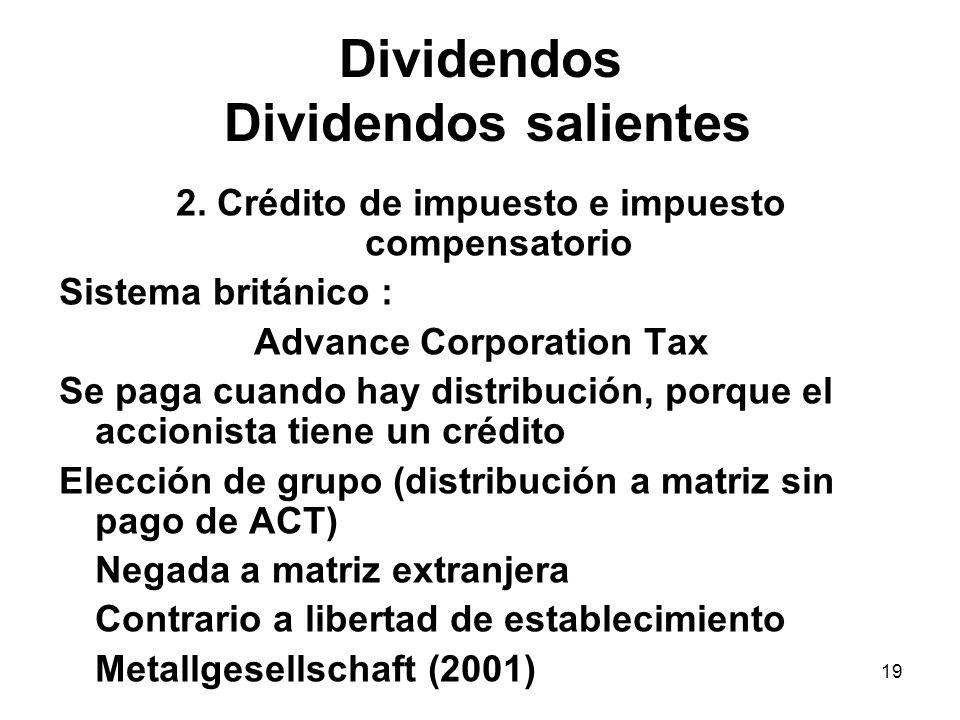 19 Dividendos Dividendos salientes 2. Crédito de impuesto e impuesto compensatorio Sistema británico : Advance Corporation Tax Se paga cuando hay dist